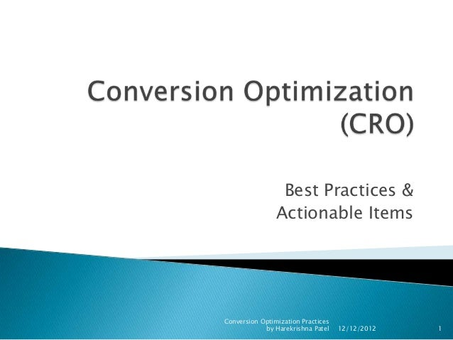 Best Practices &                Actionable ItemsConversion Optimization Practices            by Harekrishna Patel    12/12...