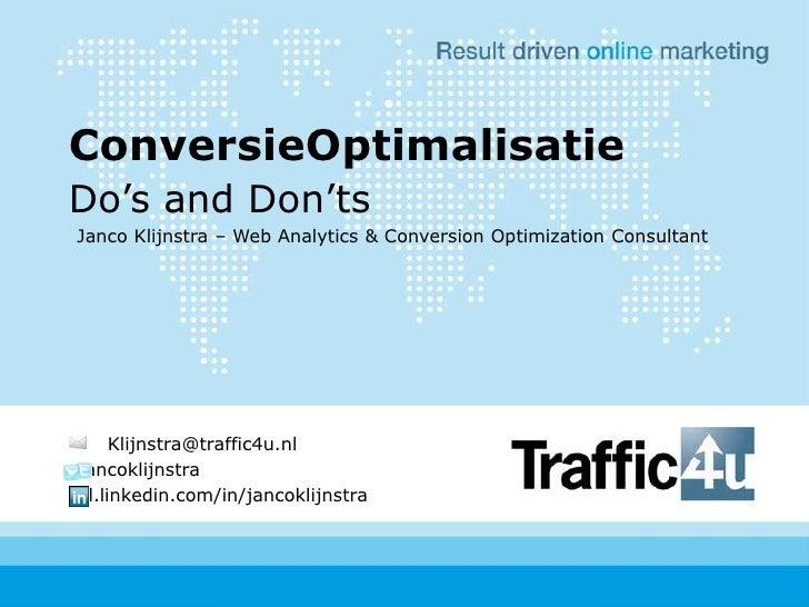 ConversieOptimalisatie<br />Do's and Don'ts<br />Janco Klijnstra – Web Analytics & Conversion Optimization Consultant<br ...