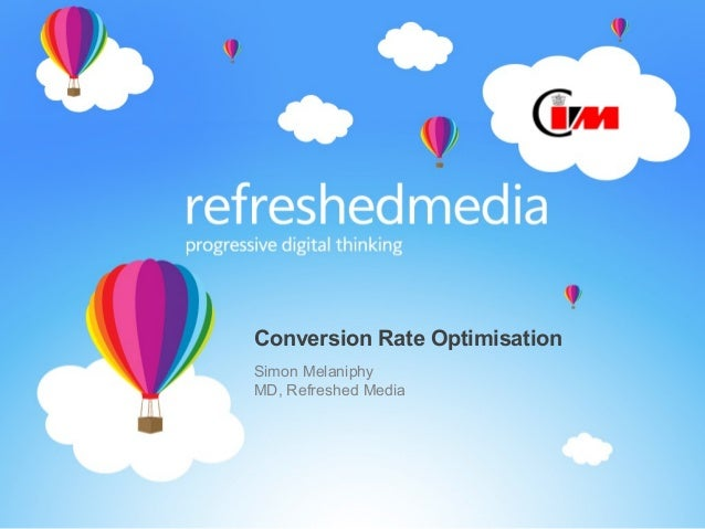 Conversion Rate Optimisation Simon Melaniphy MD, Refreshed Media