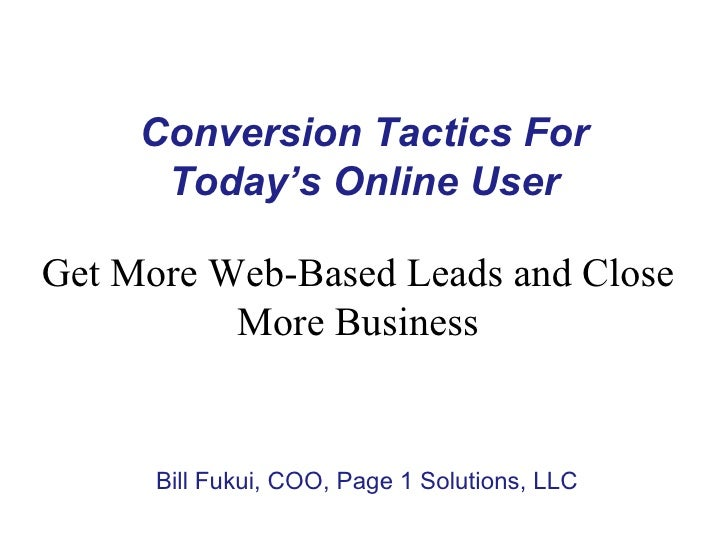 Conversion Tactics For      Today's Online UserGet More Web-Based Leads and Close          More Business      Bill Fukui, ...