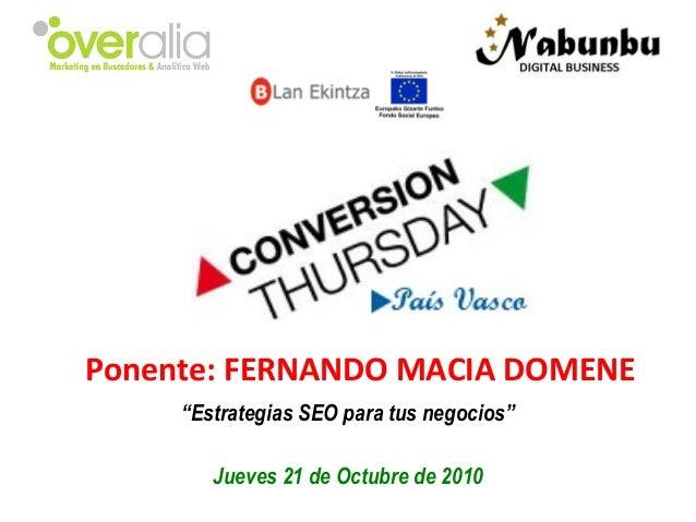"""Ponente: FERNANDO MACIA DOMENE """"Estrategias SEO para tus negocios"""" Jueves 21 de Octubre de 2010"""