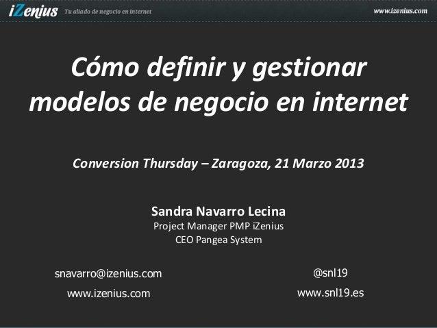Cómo definir y gestionarmodelos de negocio en internet     Conversion Thursday – Zaragoza, 21 Marzo 2013                  ...