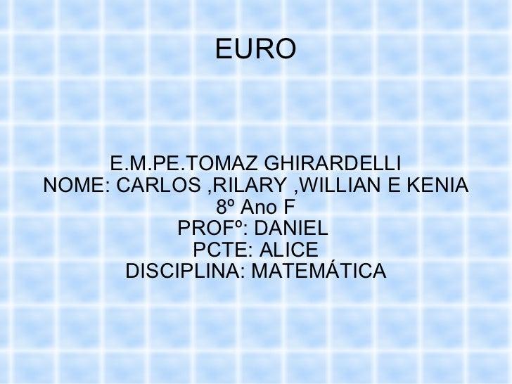EURO E.M.PE.TOMAZ GHIRARDELLI NOME: CARLOS ,RILARY ,WILLIAN E KENIA 8º Ano F PROFº: DANIEL  PCTE: ALICE DISCIPLINA: MATEMÁ...