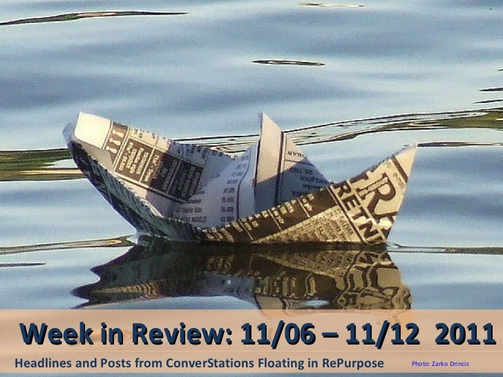 Week in Review: 11/06 – 11/12  2011 Headlines and Posts from ConverStations Floating in RePurpose Photo: Zarko Drincic