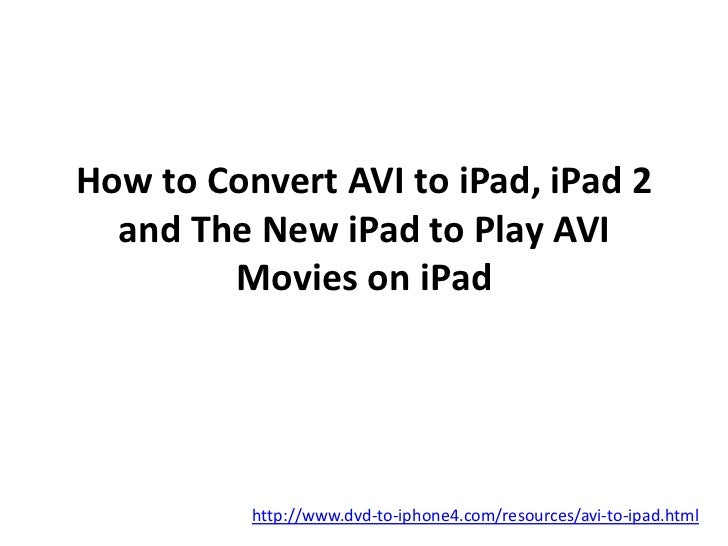 How to Convert AVI to iPad, iPad 2  and The New iPad to Play AVI        Movies on iPad          http://www.dvd-to-iphone4....