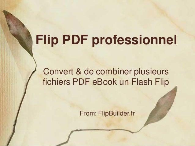 Flip PDF professionnel Convert & de combiner plusieurs fichiers PDF eBook un Flash Flip From: FlipBuilder.fr