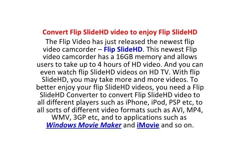 Convert Flip SlideHD video to enjoy Flip SlideHD The Flip Video has just released the newest flip video camcorder –  Flip ...