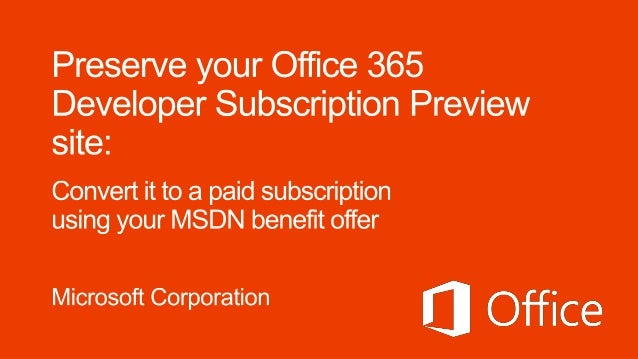 Remember when youoriginally signed up for yourOffice 365 Developer Preview Subscription,and we said:!