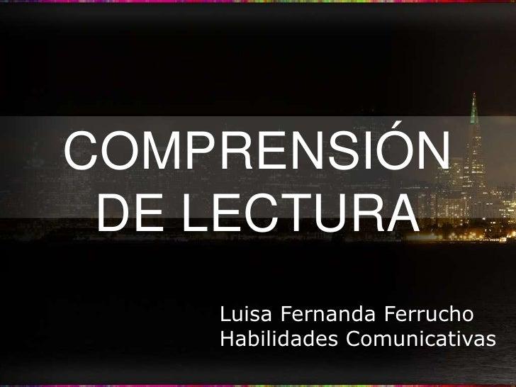 COMPRENSIÓN DE LECTURA    Luisa Fernanda Ferrucho    Habilidades Comunicativas