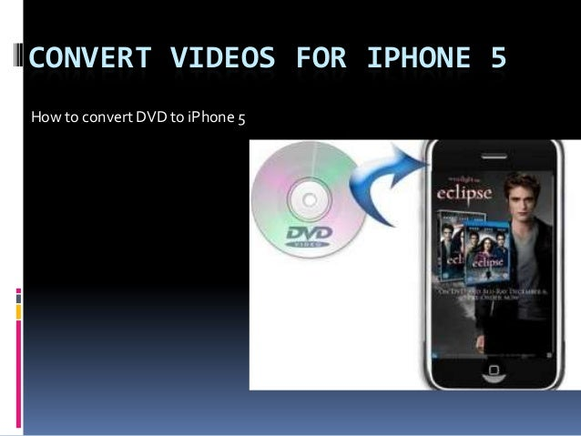 CONVERT VIDEOS FOR IPHONE 5 How to convert DVD to iPhone 5