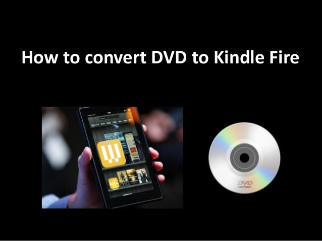 How to convert DVD to Kindle Fire