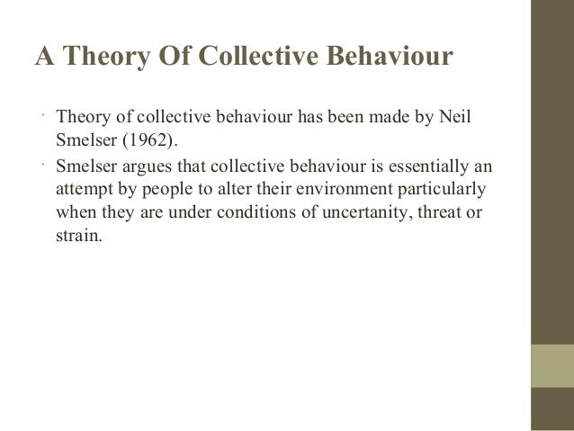 smelsers theory on collective behaviour A primer on social movements (contemporary societies series)  collective behavior and social  smelsers theory more pressing to study of social movements their.
