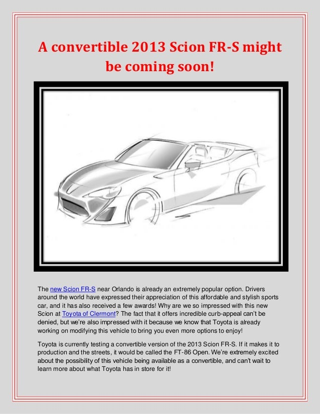 A convertible 2013 Scion FR-S might          be coming soon!The new Scion FR-S near Orlando is already an extremely popula...