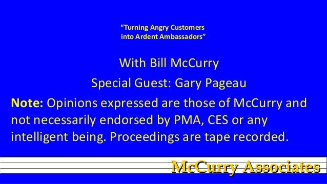 """Turning Angry Customers into Ardent Ambassadors""  With Bill McCurry Special Guest: Gary Pageau Note: Opinions expressed a..."