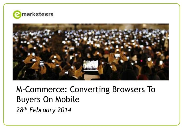 M-Commerce: Converting Browsers To Buyers On Mobile 28th February 2014 © Emarketeers 2007