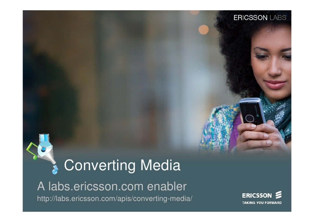 Converting Media A labs.ericsson.com enabler http://labs.ericsson.com/apis/converting-media/