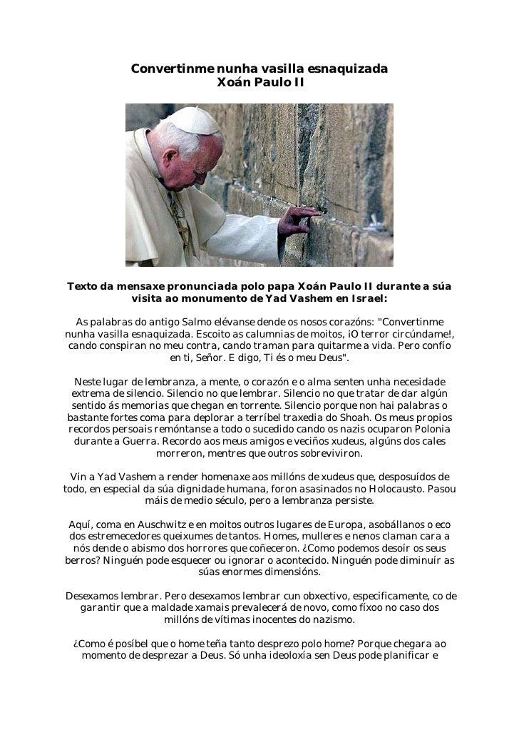 Convertinme nunha vasilla esnaquizada                          Xoán Paulo II     Texto da mensaxe pronunciada polo papa Xo...