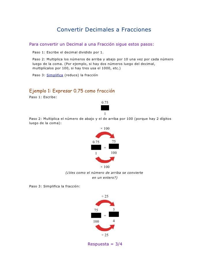 Convertir Decimales a FraccionesPara convertir un Decimal a una Fracción sigue estos pasos: Paso 1: Escribe el decimal div...