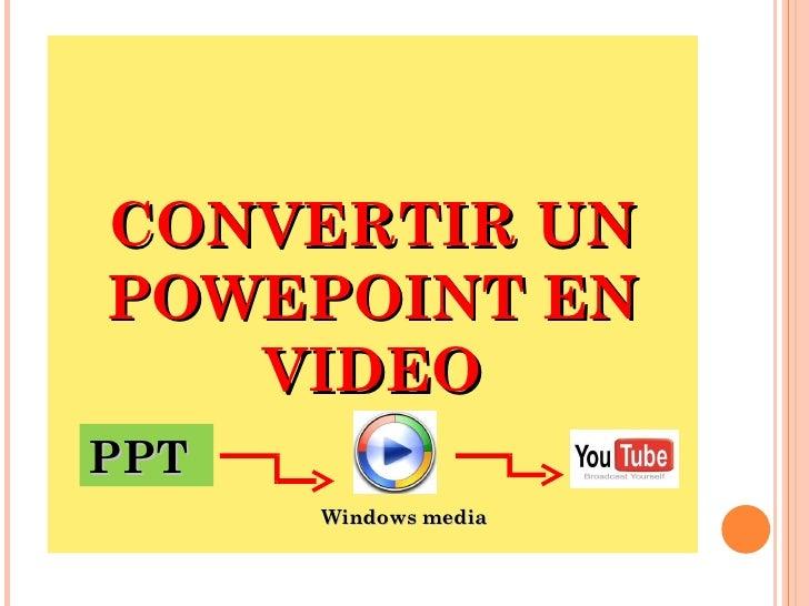 CONVERTIR UN POWEPOINT EN VIDEO PPT Windows media