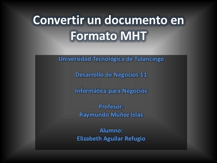 Convertir un documento en      Formato MHT    Universidad Tecnológica de Tulancingo         Desarrollo de Negocios 11     ...