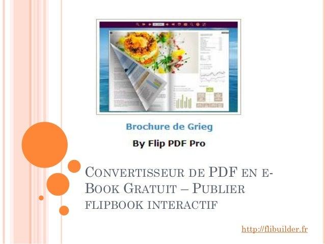 CONVERTISSEUR DE PDF EN E- BOOK GRATUIT – PUBLIER FLIPBOOK INTERACTIF http://flibuilder.fr