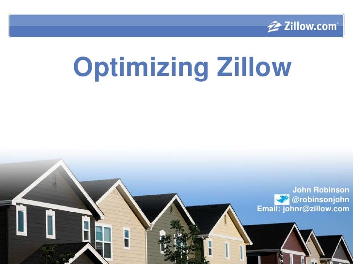 Optimizing Zillow <br />John Robinson<br />@robinsonjohn<br />Email: johnr@zillow.com<br />