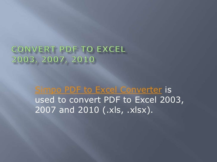Convert PDF to Excel 2003, 2007, 2010<br />Simpo PDF to Excel Converter is used to convert PDF to Excel 2003, 2007 and 201...