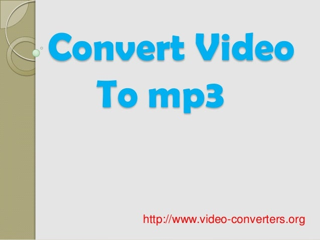 Convert Video To mp3 http://www.video-converters.org