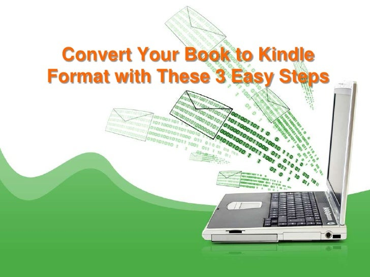 Convert Your Book to KindleFormat with These 3 Easy Steps
