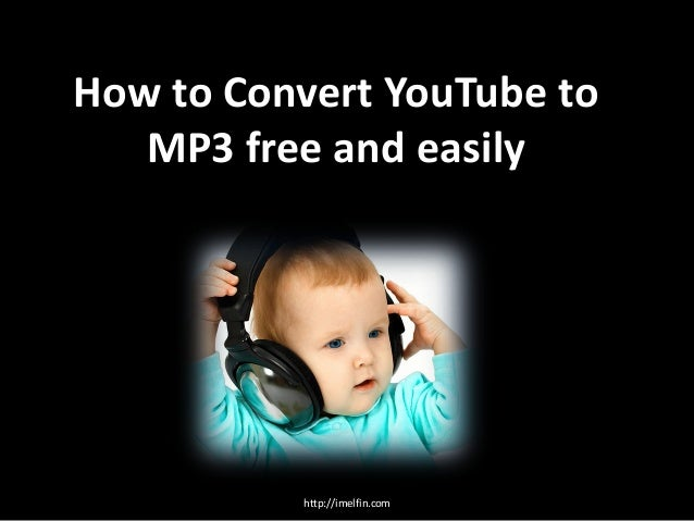 How to Convert YouTube to MP3 free and easily http://imelfin.com