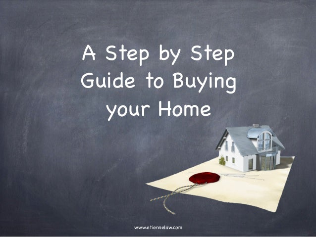 A Step by Step Guide to Buying your Home  www.etiennelaw.com