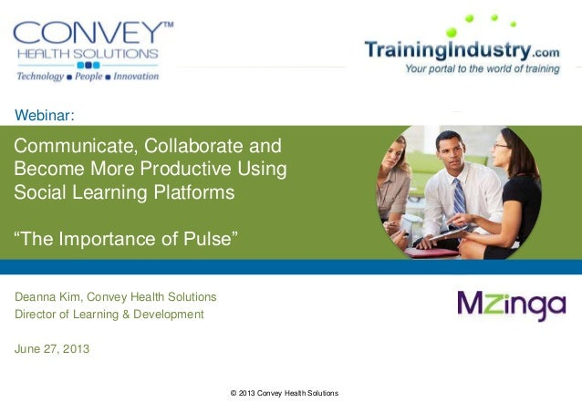"© 2013 Convey Health Solutions Communicate, Collaborate and Become More Productive Using Social Learning Platforms ""The Im..."