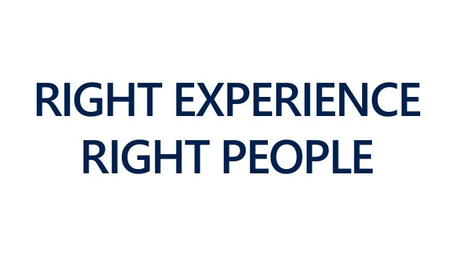 RIGHT EXPERIENCE RIGHT PEOPLE