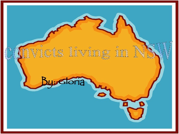 convicts living in NSW By: Gloria