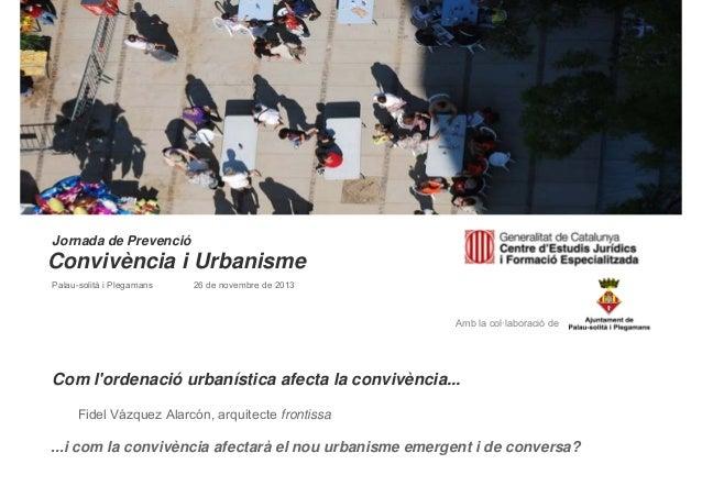 Jornada de Prevenció  Convivència i Urbanisme Palau-solità i Plegamans  26 de novembre de 2013  Amb la col·laboració de  C...
