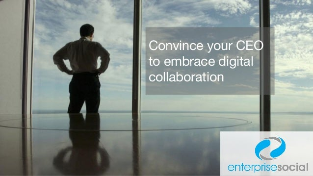 Convince your CEO to embrace digital collaboration