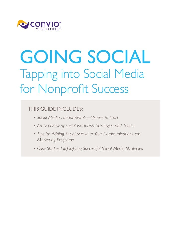 GOING SOCIALTapping into Social Mediafor Nonprofit Success THIS GUIDE INCLUDES:  • Social Media Fundamentals—Where to Star...
