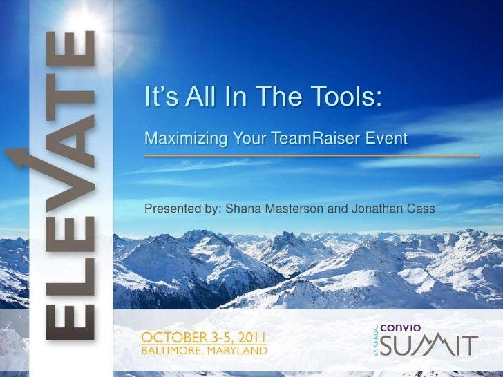 t<br />It's All In The Tools:<br />Maximizing Your TeamRaiser Event<br />Presented by: Shana Masterson and Jonathan Cass<b...