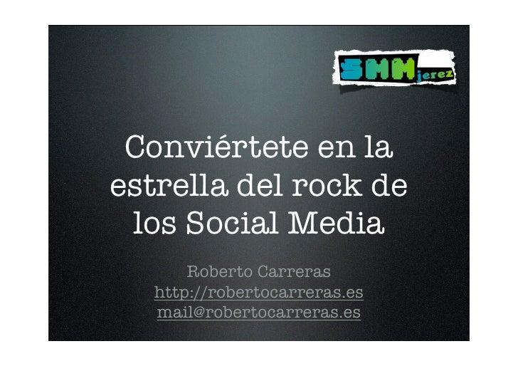 Conviértete en la estrella del rock de  los Social Media       Roberto Carreras   http://robertocarreras.es   mail@roberto...