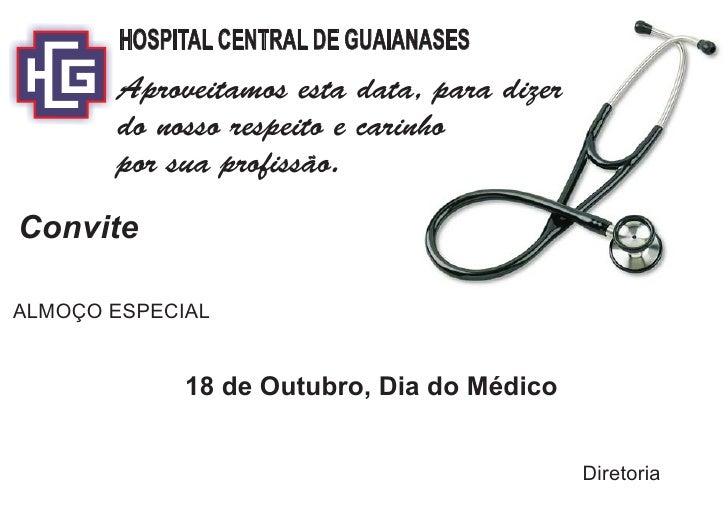 HOSPITAL CENTRAL DE GUAIANASES       Aproveitamos esta data, para dizer       do nosso respeito e carinho       por sua pr...