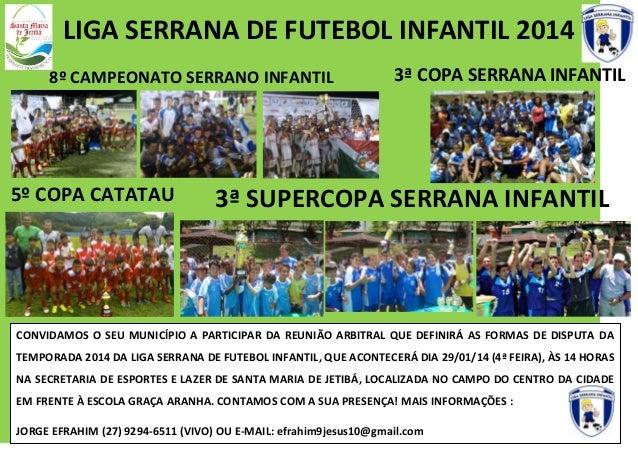 LIGA SERRANA DE FUTEBOL INFANTIL 2014 8º CAMPEONATO SERRANO INFANTIL  5º COPA CATATAU  3ª COPA SERRANA INFANTIL  3ª SUPERC...