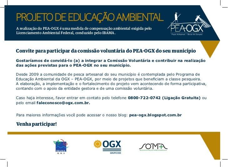 PROJETO DE EDUCAÇÃO AMBIENTALA realização do PEA-OGX é uma medida de compensação ambiental exigida peloLicenciamento Ambie...