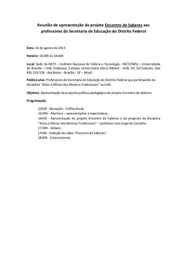 Reunião de apresentação do projeto Encontro de Saberes aos professores da Secretaria de Educação do Distrito Federal Data:...