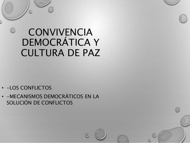 CONVIVENCIA  DEMOCRÁTICA Y  CULTURA DE PAZ  • -LOS CONFLICTOS  • -MECANISMOS DEMOCRÁTICOS EN LA  SOLUCIÓN DE CONFLICTOS