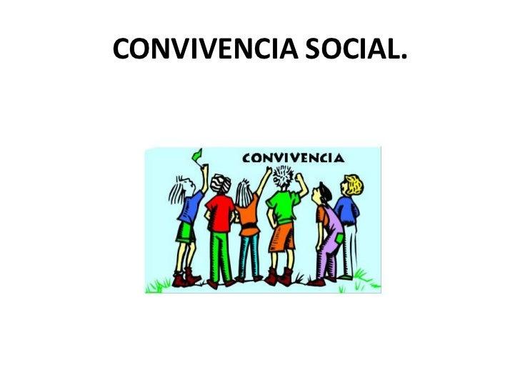 CONVIVENCIA SOCIAL.<br />