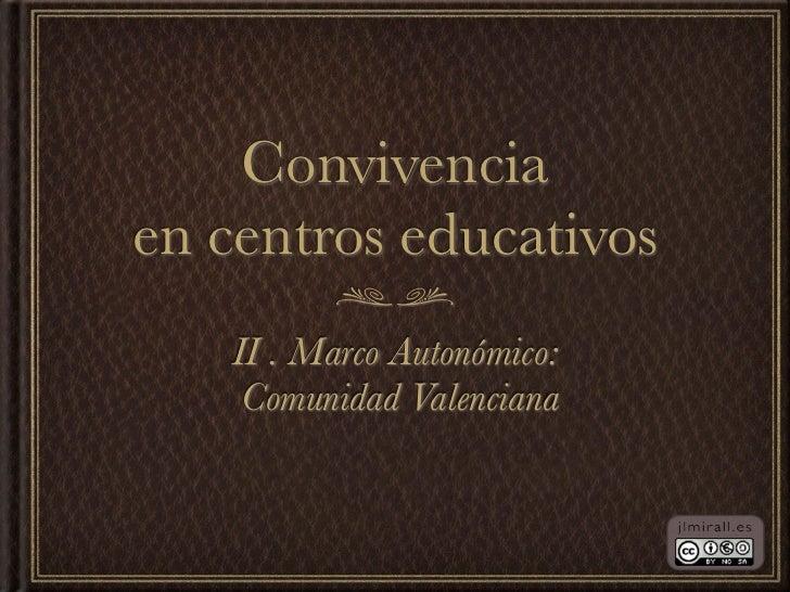 Convivenciaen centros educativos   II . Marco Autonómico:    Comunidad Valenciana