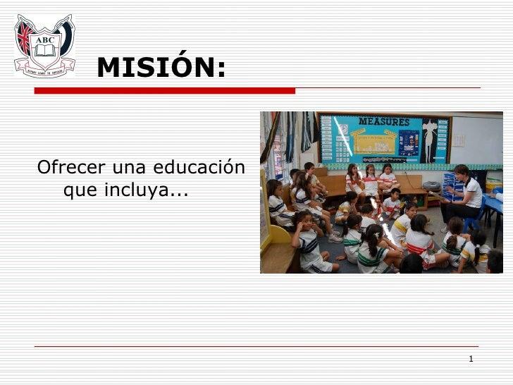 MISIÓN: <ul><li>Ofrecer una educación que incluya... </li></ul>