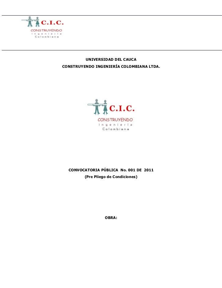 UNIVERSIDAD DEL CAUCACONSTRUYENDO INGENIERÍA COLOMBIANA LTDA.  CONVOCATORIA PÚBLICA No. 001 DE 2011         (Pre Pliego de...