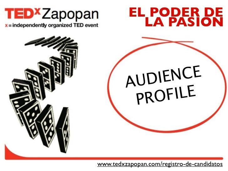 EL PODER DE            LA PASIÓN         AUDIE NCE          PROFILEwww.tedxzapopan.com/registro-de-candidatos