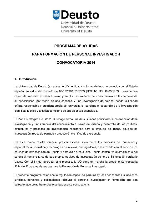 1 PROGRAMA DE AYUDAS PARA FORMACIÓN DE PERSONAL INVESTIGADOR CONVOCATORIA 2014 1. Introducción. La Universidad de Deusto (...